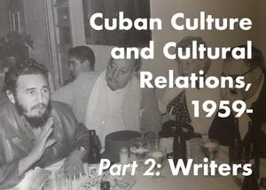 Cuban Culture and Cultural Relations, 1959-, Part 2: Writers