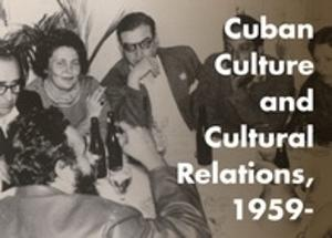 Cuban Culture and Cultural Relations, 1959-