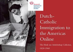Dutch-Catholic Immigration to the Americas Online: The Henk van Stekelenburg Collection, 1820-1960