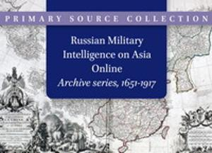 Russian Military Intelligence on Asia: Archive series, 1651-1917