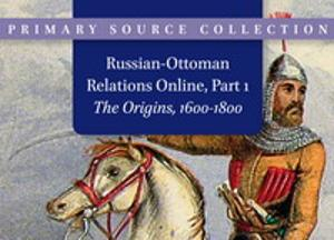 Russian-Ottoman Relations Online, Part 1: The Origins 1600-1800