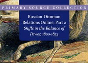Russian-Ottoman Relations Online, Part 2: Shifts in the Balance of Power, 1800-1853