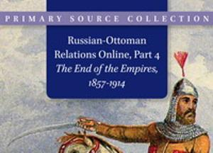 Russian-Ottoman Relations Online, Part 4: The End of the Empires, 1857-1914